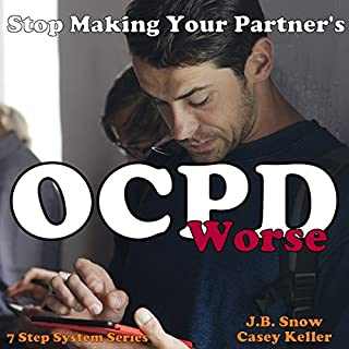 Stop Making Your Partner's OCPD Worse     7 Step System Series              By:                                                                                                                                 J.B. Snow,                                                                                        Casey Keller                               Narrated by:                                                                                                                                 Stephen Rockwell Black                      Length: 19 mins     6 ratings     Overall 4.5