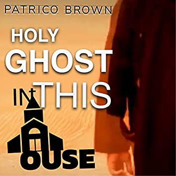 Holy Ghost (In This House)