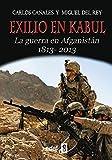 EXILIO EN KABUL. LA GUERRA EN AFGANISTÁN 1813-2013: The Guerra en Afganistan,1813-2013 (Trazos de la Historia)