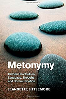 Metonymy: Hidden Shortcuts in Language, Thought and Communication (Cambridge Studies in Cognitive Linguistics) by Jeannett...