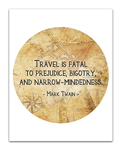 'Travel is Fatal to Prejudice.' Mark Twain Quote Vintage Wall Art- Unframed 11 x 14 Print - Makes a Great Gift for Family & Friends