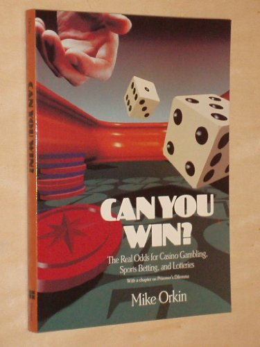 Can You Win? The Real Odds for Casino Gambling, Sports Betting, and Lotteries with a Chapter on Prisoner's Dilema