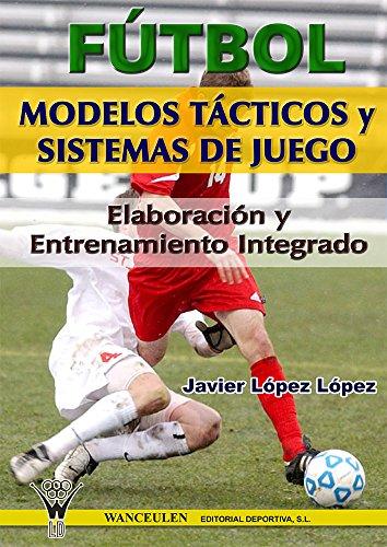 Fútbol: modelos tácticos y sistemas de juego: Elaboración y entrenamiento integrado