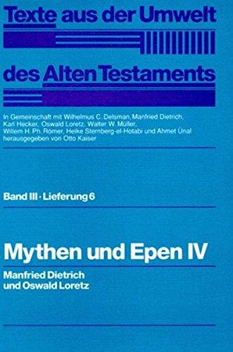 Mythen und Epen IV (Texte aus der Umwelt des Alten Testaments, Bd 3: Weisheitstexte, Mythen und Epen)