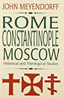 Rome, Constantinople, Moscow: Historical and Theological Studies by John Meyendorff(1996-01-01)