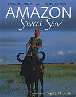 Amazon Sweet Sea: Land, Life and Water at the River's Mouth