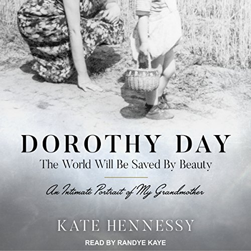 Dorothy Day: The World Will Be Saved by Beauty audiobook cover art