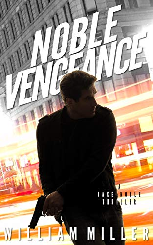 Noble Vengeance (Jake Noble Series Book 2) by [William Miller]