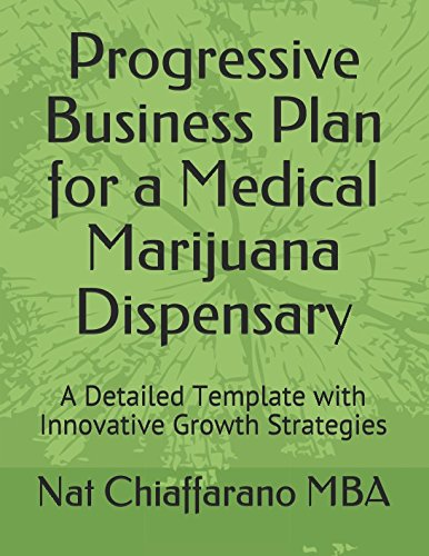 Progressive Business Plan for a Medical Marijuana Dispensary: A Detailed Template with Innovative Growth Strategies