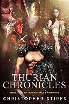 The Thurian Chronicles: Three Tales of High Romance and Adventure by [Christopher Stires]