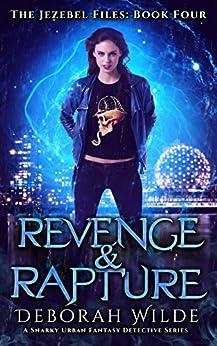 Revenge & Rapture: A Snarky Urban Fantasy Detective Series (The Jezebel Files Book 4) by [Deborah Wilde]