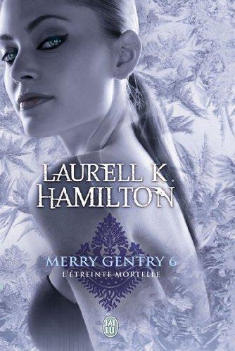 Merry Gentry, Tome 6 : L'étreinte mortelle