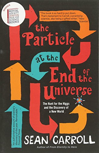 The Particle at the End of the Universe: The Hunt For The Higgs And The Discovery Of A New World: Winner of the Royal Society Winton Prize