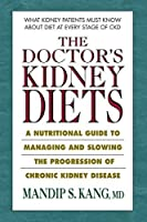 The Doctor's Kidney Diets: A Nutritional Guide to Managing and Slowing the Progression of Chronic Kidney Disease by Mandip S. Kang MD(2015-07-01)