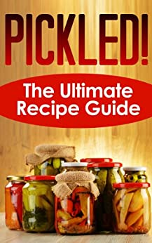 Pickled! The Ultimate Recipe Guide by [Jackson Crawford]