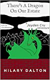 There's A Dragon On Our Estate: A Jayden Cru Adventure (English Edition)