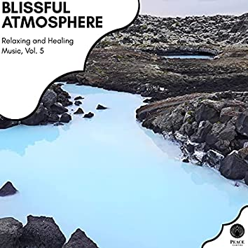Blissful Atmosphere - Relaxing And Healing Music, Vol. 5
