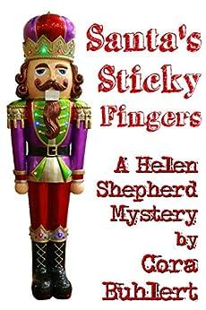 Santa's Sticky Fingers (Helen Shepherd Mysteries Book 13) by [Cora Buhlert]
