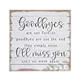 Simply Said, INC Perfect Pallets 14' Wood Sign - Goodbyes are Not Forever, Goodbyes are Not The End, They Simply Mean I'll Miss You Until We Meet Again
