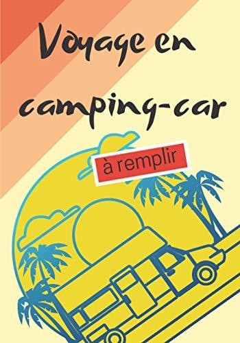 Voyage en Camping-Car à Remplir: Pour camping-caristes afin de noter les souvenirs de voyage et et les renseignements pratiques de votre voyage | Carnetde Bord adapté aux escapades en caravane ou van