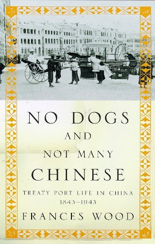 No Dogs and Not Many Chinese: Treaty Port Life in China, 1843-1943
