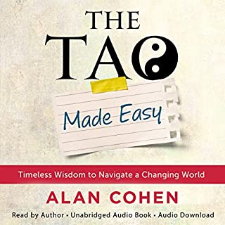 The Tao Made Easy     Timeless Wisdom to Navigate a Changing World              By:                                                                                                                                 Alan Cohen                               Narrated by:                                                                                                                                 Alan Cohen                      Length: 10 hrs and 31 mins     12 ratings     Overall 4.8