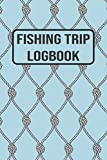 Fishing Trip Logbook: 120 Pages Fisherman Diary. Plan Track & Record Your Fishing Trips