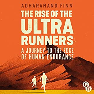 The Rise of the Ultra Runners     A Journey to the Edge of Human Endurance              By:                                                                                                                                 Adharanand Finn                               Narrated by:                                                                                                                                 Adharanand Finn                      Length: 10 hrs and 26 mins     28 ratings     Overall 4.8