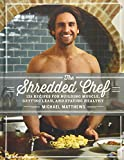 The Shredded Chef: 125 Recipes for Building Muscle, Getting Lean, and Staying Healthy (Third Edition)