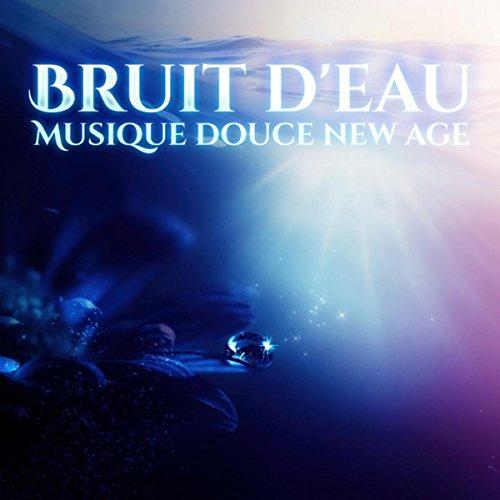 Bruit d'eau (Musique douce new age pour la méditation, Détente et yoga relaxation, Spa de luxe, Vagues de la mer, Pluie tombant, Rivière et chute d'eau)