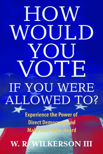 HOW WOULD YOU VOTE IF YOU WERE ALLOWED TO? Experience the Power of Direct Democracy and Make Your Voice Heard (English Edition)