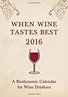 When Wine Tastes Best 2016: A Biodynamic Calendar for Wine Drinkers by Matthias Thun(2015-11-15)