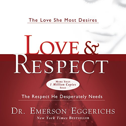 Love and Respect     The Love She Most Desires; the Respect He Desperately Needs              By:                                                                                                                                 Dr. Emerson Eggerichs                               Narrated by:                                                                                                                                 Dr. Emerson Eggerichs                      Length: 8 hrs and 47 mins     2,932 ratings     Overall 4.8