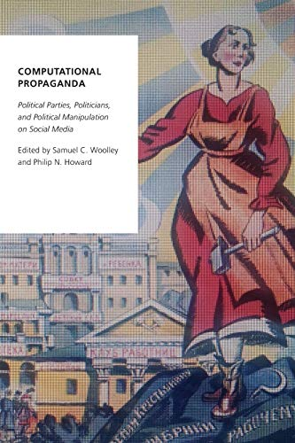 Compare Textbook Prices for Computational Propaganda: Political Parties, Politicians, and Political Manipulation on Social Media Oxford Studies in Digital Politics Reprint Edition ISBN 9780190931414 by Woolley, Samuel C.,Howard, Philip N.