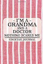 I'm a Grandma and a Doctor Nothing Scares Me Cocktail Journal: Blank Cocktail Journal to Write in for Women, Bartenders, Alcohol Drink Log, Document ... for Women, Wife, Mom, Aunt (6x9 120 pages)