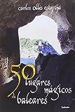 50 Lugares Mágicos De Baleares: 13 (Viajar)