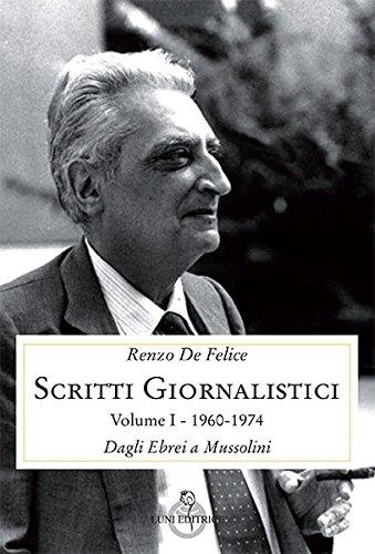 Scritti giornalistici. Dagli ebrei a Mussolini (1960-1974) (Vol. 1/1)