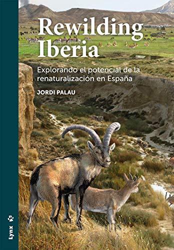 Rewilding Iberia. Explorando el Potencial De La Renaturalización En España