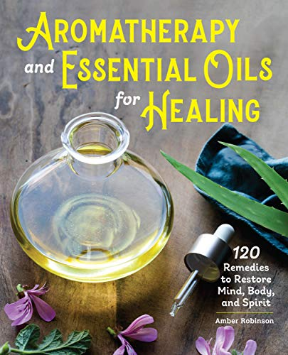 Compare Textbook Prices for Aromatherapy and Essential Oils for Healing: 120 Remedies to Restore Mind, Body, and Spirit  ISBN 9781646114115 by Robinson, Amber