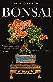 The Art of Creating Bonsai: A Beginners Guide to Create Miniature Beauties (Tropical Bonsai Books Book 1)