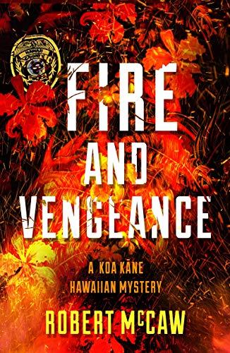 Fire and Vengeance (Koa Kane Hawaiian Mystery Book 3)