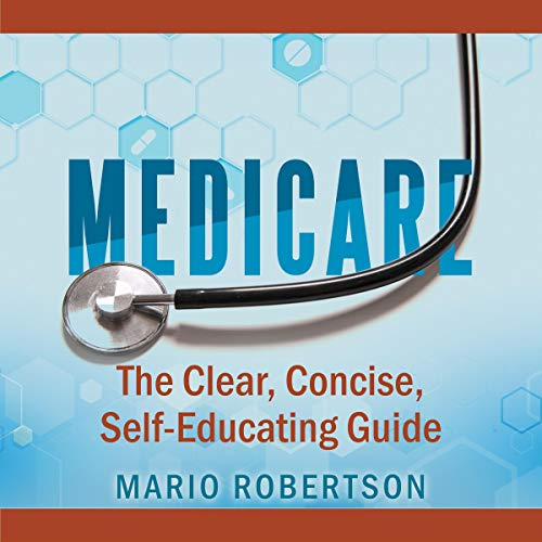 Medicare: The Clear, Concise, Self-Educating Guide                   By:                                                                                                                                 Mario Robertson                               Narrated by:                                                                                                                                 Tom Sleeker                      Length: 1 hr and 3 mins     3 ratings     Overall 5.0
