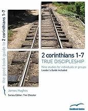 2 Corinthians 1-7: True Discipleship (Good Book Guides)