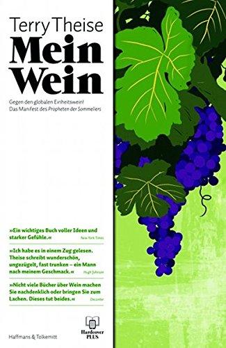 Mein Wein: Das Plädoyer gegen den globalen Einheitswein: Gegen den globalen Einheitswein! Das Manifest des Propheten der Sommeliers