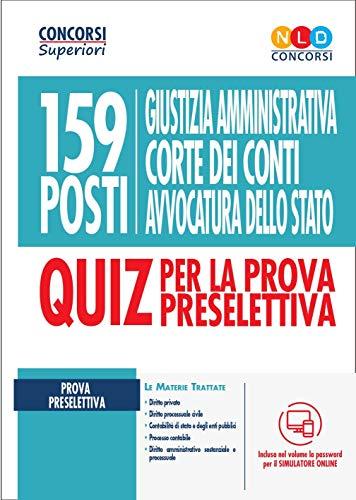 159 posti Giustizia amministrativa, Corte dei Conti, Avvocatura dello Stato. Quiz per la prova preselettiva. Con software di simulazione