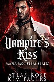 Vampire's Kiss: A Dark Vampire Mafia Romance (Mafia Monsters Book 1)