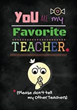 You are my favorite teacher (Please don't tell my other teachers): Teacher notebook gift, Journal, Planner : Appeciation book Thank You Gift for ... (Creative Teacher Notebook Gift) (Volume 40)