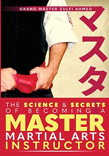 The Science and Secrets of Becoming a Master Martial Arts Instructor