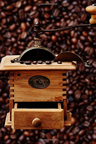 Cool Antique Coffee Grinder with Beans in the Background Journal: Take Notes, Write Down Memories in this…