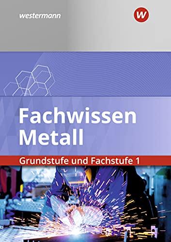 Fachwissen Metall: Grundstufe und Fachstufe 1: Schülerband: Grundstufe und Fachstufe 1 / Grundstufe und Fachstufe 1: Schülerband